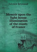Memoir Upon the Light-House Illumination of the Coasts of France
