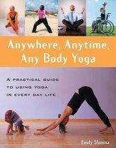 Anywhere, Anytime, Any Body Yoga
