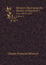 Memoirs Illustrating the History of Napoleon I from 1802 to 1815. Volume 3