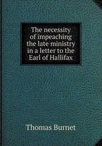 The Necessity of Impeaching the Late Ministry in a Letter to the Earl of Hallifax