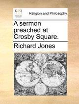 A Sermon Preached at Crosby Square.