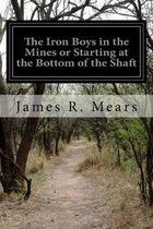 The Iron Boys in the Mines or Starting at the Bottom of the Shaft