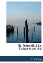The Animal Alkaloids Cadaveric and Vital
