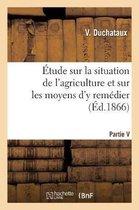 Etude sur la situation de l'agriculture et sur les moyens d'y remedier. Partie 1