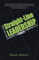 Straight-Line Leadership: Tools for Living with Velocity and Power in Turbulent Times