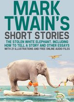 Mark Twain's Short Stories: The Stolen White Elephant. Including How to Tell a Story and Other Essays with 21 Illustrations and Free Online Audio Files