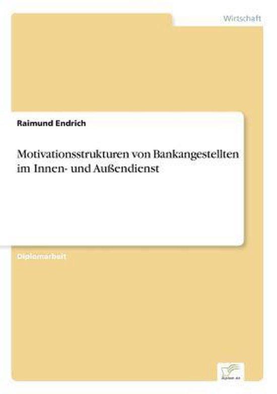 Motivationsstrukturen von Bankangestellten im Innen- und Aussendienst