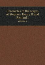Chronicles of the Reigns of Stephen, Henry II and Richard I Volume 2