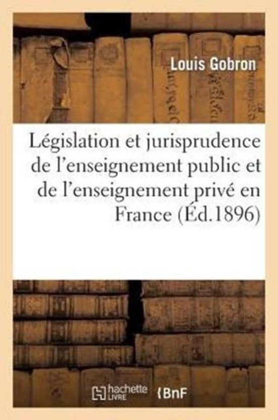 Legislation et jurisprudence de l'enseignement public et de l'enseignement prive en France