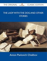 The Lady with the Dog and Other Stories - The Original Classic Edition