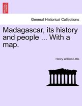 Madagascar, Its History and People ... with a Map.