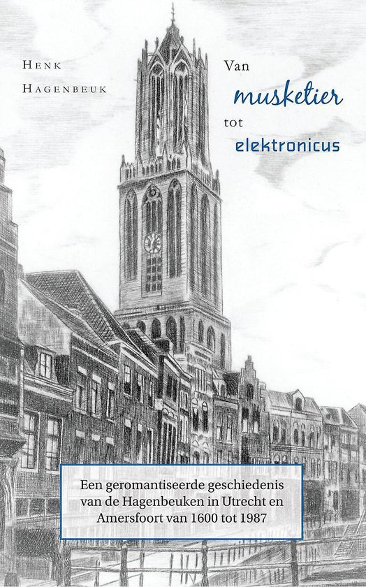 Van musketier tot elektronicus - een geromantiseerde geschiedenis van de hagenbeuken in Utrecht en amersfoort van 1600 tot 1987