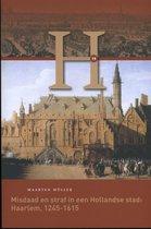 Haerlem Reeks 19 - Misdaad en straf in een Hollandse stad: Haarlem, 1245-1615