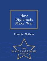 How Diplomats Make War - War College Series
