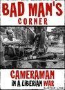 Bad Man's Corner - Cameraman in a Liberian War.