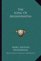 The Song of Milkanwatha the Song of Milkanwatha
