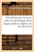 Petit Dictionnaire Fran ais-Arabe Arabe-Fran ais de la Langue Parl e En Alg rie Dialogues Usuels