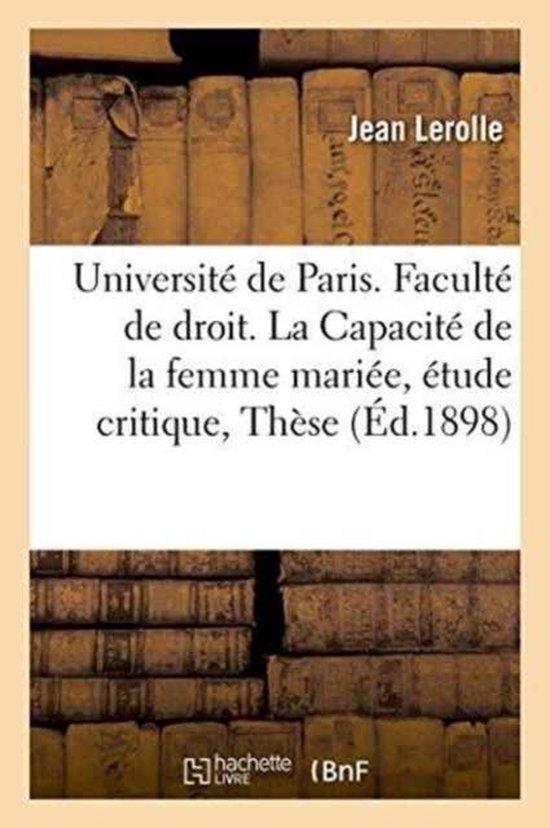 Universite de Paris. Faculte de droit. La Capacite de la femme mariee, etude critique,