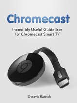 Chromecast: Incredibly Useful Guidelines for Chromecast Smart TV