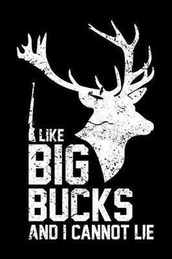 I Like Big Bucks and I Cannot Lie