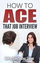 How To Ace That Job Interview