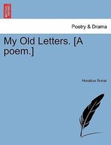 My Old Letters. [A Poem.]