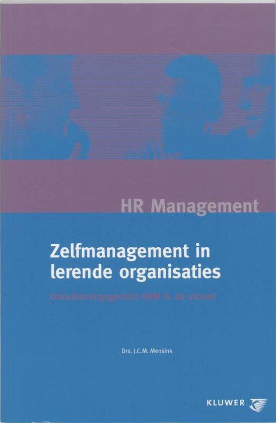 Zelfmanagement in lerende organisaties - J.C.M. Mensink |
