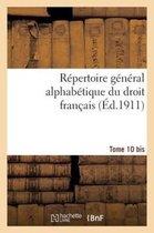 R�pertoire G�n�ral Alphab�tique Du Droit Fran�ais. Suppl�ment. T. 10 Bis