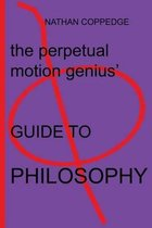 The Perpetual Motion Genius' Guide to Philosophy