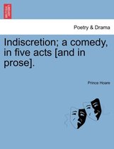 Indiscretion; A Comedy, in Five Acts [And in Prose].