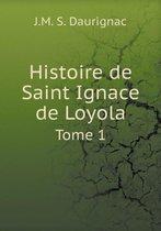 Histoire de Saint Ignace de Loyola Tome 1