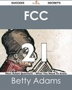 FCC 21 Success Secrets - 21 Most Asked Questions On FCC - What You Need To Know
