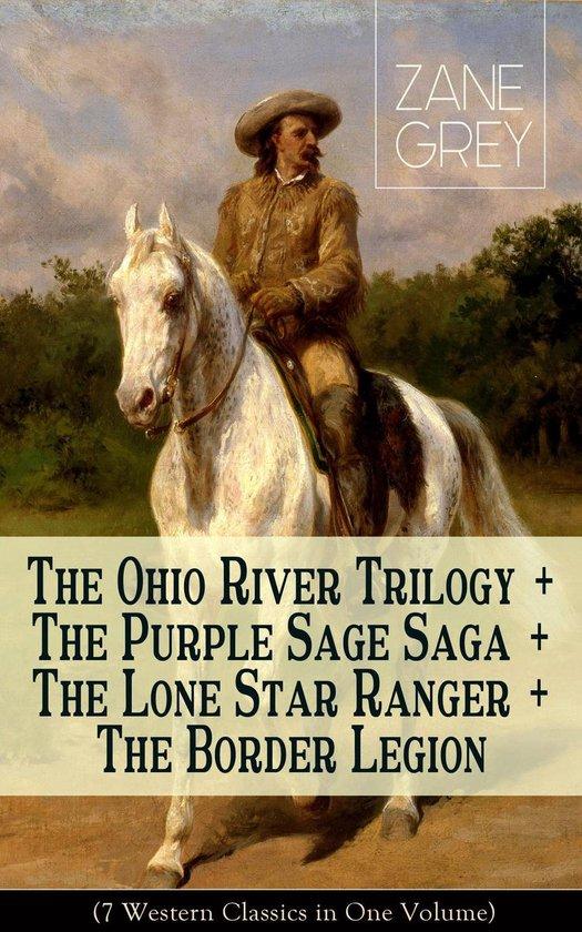 Boek cover The Ohio River Trilogy + The Purple Sage Saga + The Lone Star Ranger + The Border Legion (7 Western Classics in One Volume) van Zane Grey (Onbekend)