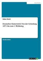 Boek cover Deutsches Kaiserreich. Von der Grundung 1871 bis zum 1. Weltkrieg van Hakan Demir
