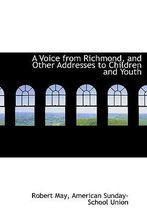 A Voice from Richmond, and Other Addresses to Children and Youth