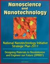 Nanoscience and Nanotechnology: National Nanotechnology Initiative Strategic Plan 2011, Designing Materials to Revolutionize and Engineer our Future (DMREF)