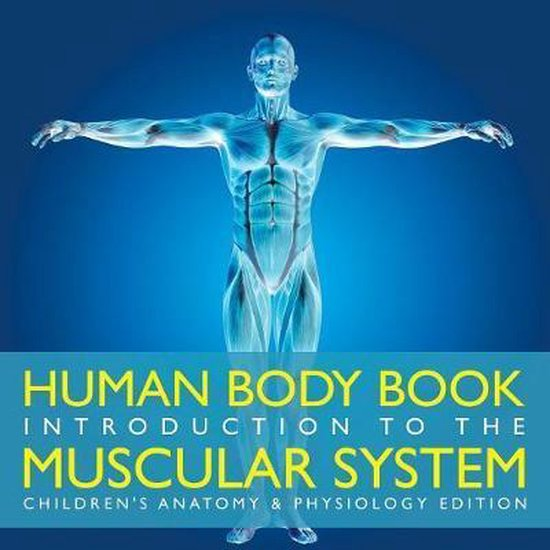 Human Body Book - Introduction to the Muscular System - Children's Anatomy & Physiology Edition
