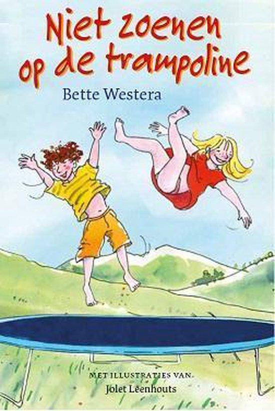 Niet zoenen op de trampoline - Bette Westera |