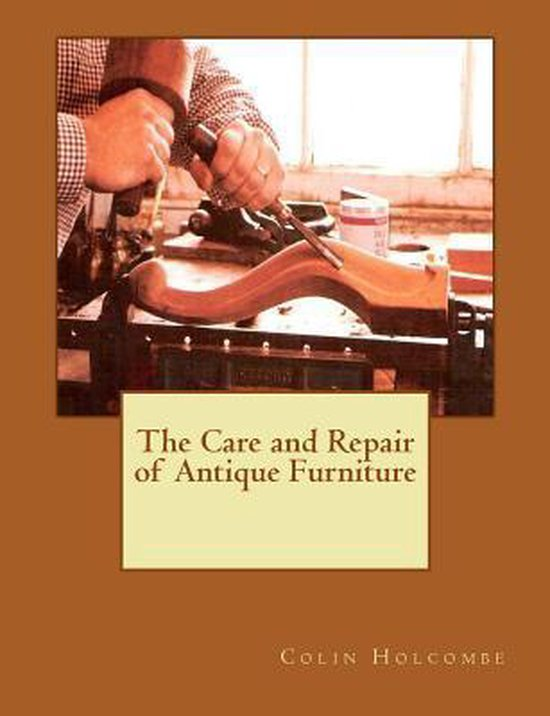 The Care and Repair of Antique Furniture