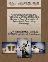 National Bulk Carriers, Inc., Petitioner, V. United States. U.S. Supreme Court Transcript of Record with Supporting Pleadings