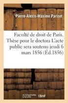 These Pour Le Doctorat. l'Acte Public Sera Soutenu Le Jeudi 6 Mars 1856