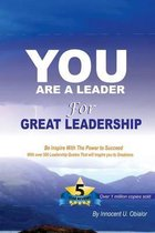 You Are a Leader - For Great Leadership