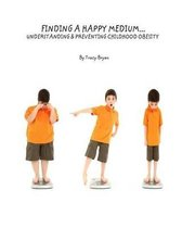 Finding a Happy Medium...Understanding & Preventing Childhood Obesity