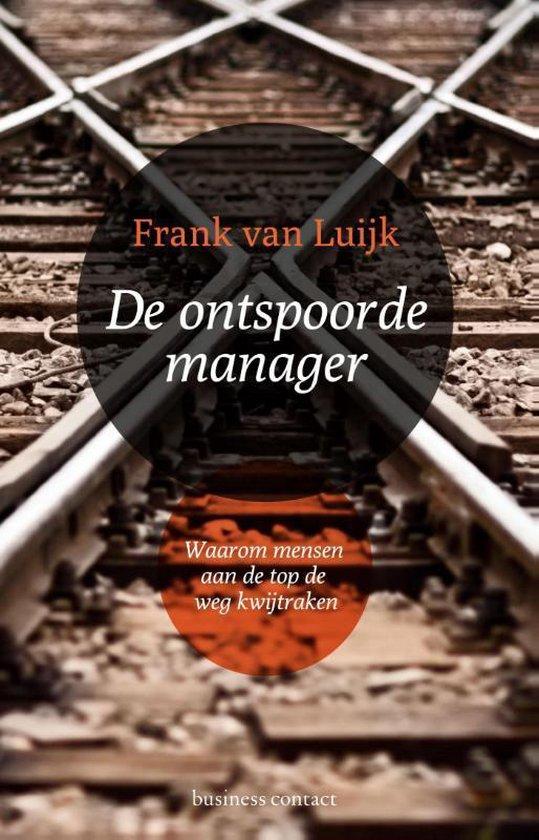 De ontspoorde manager - Frank van Luijk |