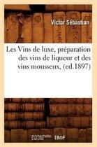 Les Vins de Luxe, Pr paration Des Vins de Liqueur Et Des Vins Mousseux, (Ed.1897)
