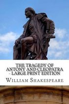 The Tragedy of Antony and Cleopatra - Large Print Edition