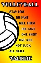 Volleyball Stay Low Go Fast Kill First Die Last One Shot One Kill Not Luck All Skill Valerie