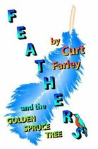 FEATHERS and the GOLDEN SPRUCE TREE