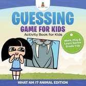 Guessing Game for Kids - Activity Book for Kids (What Am I? Animal Edition) Work, Play & Learn Series Grade 1 Up