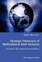 Strategic Intensions of Multinational Joint Ventures - Two Giants in the Consumer Electronic Industry